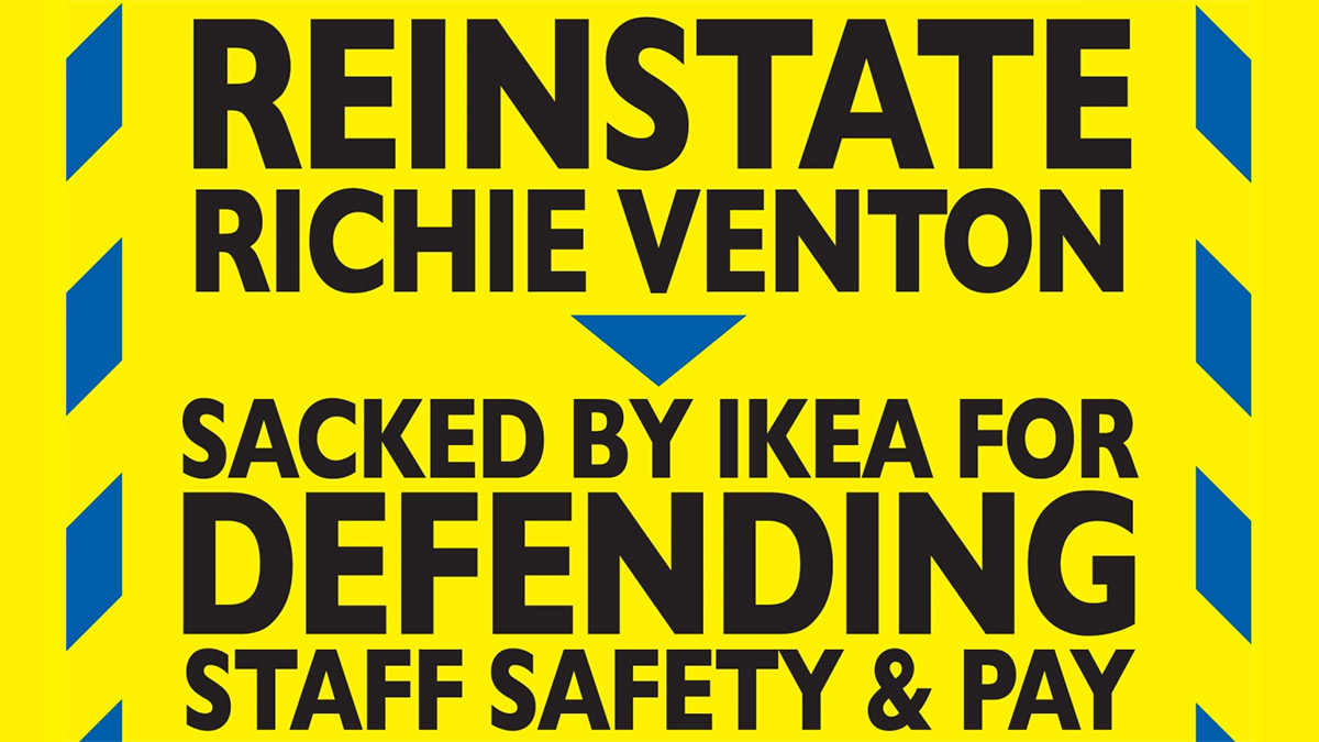 Reinstate Richie Venton sacked by Ikea for defending staff safety and sick pay